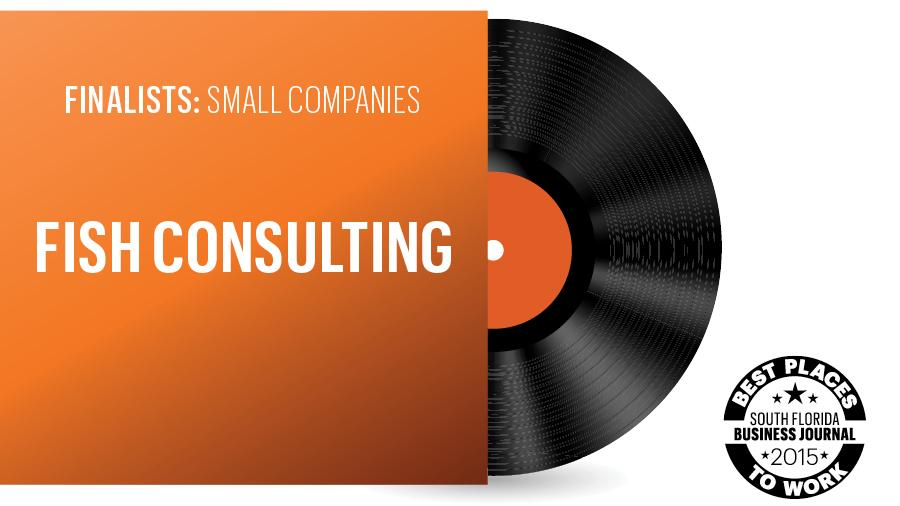 Best Places to Work South Florida Small Companies Winner: Fish Consulting - South Florida Business Journal