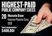 No. 20. Hussein Enan, CEO of Internet Patents Corp. in Rancho Cordova. For the year ending Dec. 31, 2012, his salary was $300,000. His total compensation, including options and bonuses, was $408,001.
