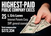 No. 25. L. Eric Loewe, SVP and general counsel of Internet Patents Corp. in Rancho Cordova. For the year ending Dec. 31, 2012, his salary was $218,360. His total compensation, including options and bonuses, was $272,334.