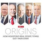 Origins: How the titans of Houston's real estate development got their start