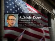 #13: John Doerr  General Partner, Kleiner Perkins Caufield & Byers  Donated $129,388 in 2012  93% to Democrats, 7% to Republicans