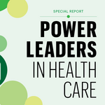 Power Leaders in Health Care: Dynamic, diverse health care market bodes well for leaders