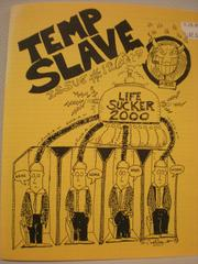 Temp Slave was one of a handful of pubs to hit the streets as an outlet for writers to share stories from the office arena. The writing was at times crude and the layout wasn't easy on the eyes, but these stories are funny and, no doubt, all true.