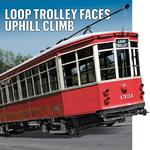 Loop trolley faces uphill climb