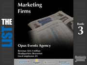 3: Opus Events Agency  The full list of the top regional marketing firms - including contact information - is available to PBJ subscribers.  Not a subscriber? Sign up for a free 4-week trial subscription to view this list and more today
