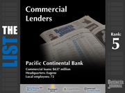 5: Pacific Continental Bank  The full list of the top regional commercial lenders - including contact information - is available to PBJ subscribers.  Not a subscriber? Sign up for a free 4-week trial subscription to view this list and more today