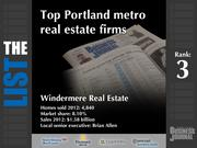 3: Windermere Real Estate  The full list of the top Portland metro real estate firms - including contact information - is available to PBJ subscribers.  Not a subscriber? Sign up for a free 4-week trial subscription to view this list and more today