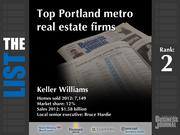 2: Keller Williams  The full list of the top Portland metro real estate firms - including contact information - is available to PBJ subscribers.  Not a subscriber? Sign up for a free 4-week trial subscription to view this list and more today