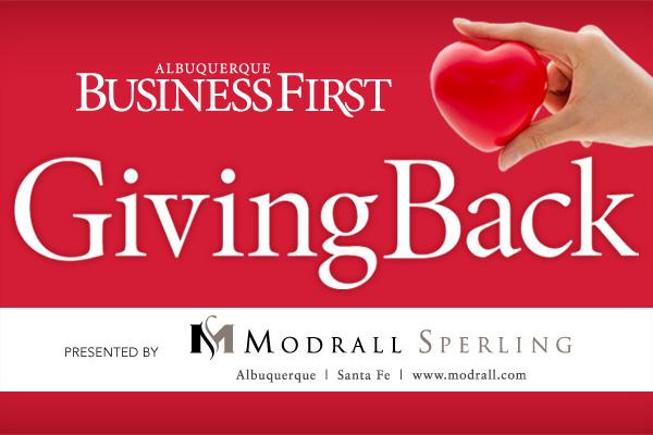 Each month through our Giving Back feature, Albuquerque Business First will put a spotlight on area businesses that are going above and beyond the call of duty to be active members of their local communities. Whether through donating time, money or services, these companies are demonstrating that they care about their fellow New Mexicans and are dedicated to enriching the quality of life for those they serve. See who's out there making our state a better place in this month's Giving Back, presented by Modrall Sperling.