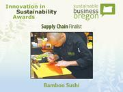 Supply chain finalist: Bamboo Sushi  Read more about Bamboo Sushi and the other 2012 Innovation in Sustainability Awards honorees.