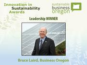Leadership winner: Bruce Laird, Business Oregon  Read more about Bruce Laird and the other 2012 Innovation in Sustainability Awards honorees.