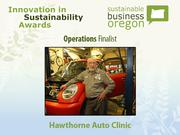 Operations finalist: Hawthorne Auto Clinic  Read more about Hawthorne Auto and the other 2012 Innovation in Sustainability Awards honorees.