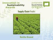 Supply chain finalist: Kettle Brand  Read more about Kettle and the other 2012 Innovation in Sustainability Awards honorees.