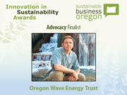Advocacy finalist: Oregon Wave Energy Trust  Read more about Oregon Wave Energy Trust and the other 2012 Innovation in Sustainability Awards honorees.