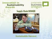 Supply chain winner: Sustainable Harvest  Read more about Sustainable Harvest and the other 2012 Innovation in Sustainability Awards honorees.