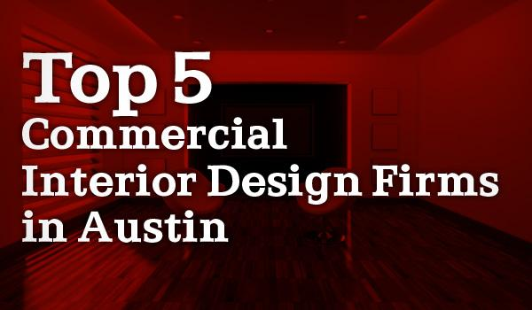Click Through To See The Top Five Commercial Interior Design Firms In  Austin.