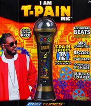 "ProTunes' ""I Am T-Pain"" microphone ($46) aims to make children in your earshot as annoying as auto-tune, without using the patented stuff from Antares Audio Technologies that T-Pain uses on his studio albums."