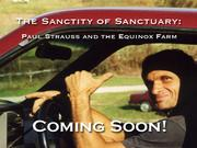 The Sanctity of Sanctuary: Paul Strauss and the Equinox FarmPledged: $20,070Funded: 100%Date funded: Feb. 3, 2012A 90-minute feature documentary about a man's passion for nature.