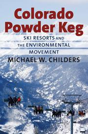 """Colorado Powder Keg: Ski Resorts and the Environmental Movement"" by Michael Childers, a Colorado native who now teaches history at Northern Arizona University. The first environmental history of skiing in Colorado is due Oct. 2 from University Press of Kansas."