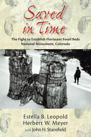 """Saved in Time: The Fight to Establish Florissant Fossil Beds National Monument, Colorado"" by paleobotanist Estella Leopold and paleontologist Herbert Meyer. Due out Oct. 15 from University of New Mexico Press, the book is the first account of the 1960s fight to stop development on lands containing fossil beds."
