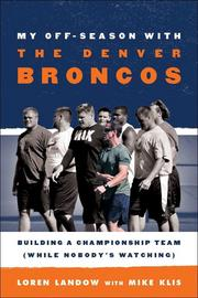 """My Off-Season with the Denver Broncos: Building a Championship Team (While Nobody's Watching)"" by fitness coach Loren Landow and Denver Post sports writer Mike Klis. Out Oct. 5 from Taylor Trade Publishing."