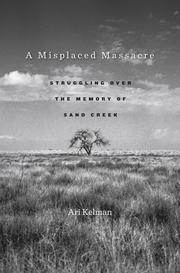 """A Misplaced Massacre: Struggling over the Memory of Sand Creek"" by Ari Kelman is due out Feb. 11, 2013, from Harvard University Press. The book recounts the 1864 massacre of more than 150 Native Americans in southeastern Colorado Territory and how the aftermath continues to resonate today."