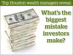 Houston wealth managers reveal: What is the biggest mistake investors make?
