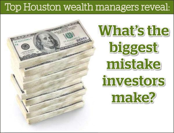 HBJ asked the six wealth management practices selected by NABCAP as exemplary to detail the biggest mistakes investors make.