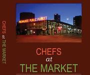 """""""Chefs at the Market"""" features recipes from visiting chefs who have taught classes at the Milwaukee Public Market."""