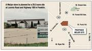A Meijer store is planned for a 29.5-acre site at Loomis Road and Highway 100 in Franklin.