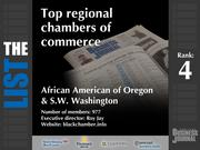 4: African American of Oregon & S.W. Washington  The full list of regional chambers of commerce - including contact information -is available to PBJ subscribers.  Not a subscriber? Sign up for a free 4-week trial subscription to view this list and more today >>