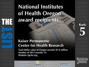 5: Kaiser Permanente Center for Health Research  The full list of NIH Oregon award recipients - including contact information -is available to PBJ subscribers.  Not a subscriber? Sign up for a free 4-week trial subscription to view this list and more today >>