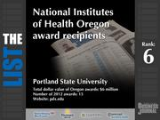 6: Portland State University  The full list of NIH Oregon award recipients - including contact information -is available to PBJ subscribers.  Not a subscriber? Sign up for a free 4-week trial subscription to view this list and more today >>
