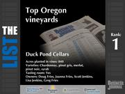 1: Duck Pond CellarsThe full list of Oregon vineyards - including contact information -isavailable to PBJ subscribers.Not a subscriber?Sign up for a free 4-week trial subscription to view this list and more today >>