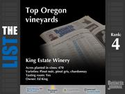 4: King Estate WineryThe full list of Oregonvineyards- including contact information -isavailable to PBJ subscribers.Not a subscriber?Sign up for a free 4-week trial subscription to view this list and more today >>