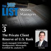 3: The Private Client Reserve of U.S. Bank  The full list of regional money managers – including contact information – is available to PBJ subscribers.  Not a subscriber? Sign up for a free 4-week trial subscription to view this list and more today >>
