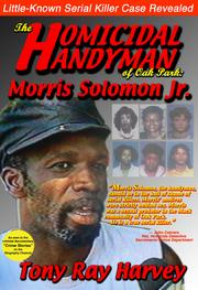 "Tony Ray Harvey spent years researching and writing ""The Homicidal Handyman of Oak Park: Morris Solomon, Jr."""