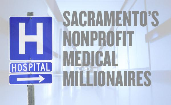 More than two dozen health executives at medical nonprofits based in the Sacramento area receive $1 million or more in total compensation, according to the latest tax records.