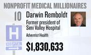 No. 10. Darwin Remboldt, former president of Simi Valley Hospital at Adventist Health of Roseville, received total compensation of $1,830,633 in the tax year ending Dec. 31, 2010. Base pay was $311,580. Remboldt retired in February.