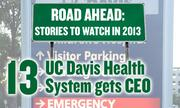 No. 13. Health care: The UC Davis Medical Center will get a new chief executive officer.