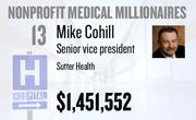 No. 13. Mike Cohill, a senior vice president at Sutter Health of Sacramento, received total compensation of $1,451,552 in the tax year ending Dec. 31, 2010. Base pay was $613,172.