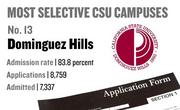 No. 13. Dominguez Hills, with an admission rate of 83.8 percent. The campus received 8,759 complete freshman applications for Fall 2011 and admitted 7,337.