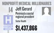 No. 14. Jeff Gerard, Peninsula coastal regional president at Sutter Health of Sacramento, received total compensation of $1,437,866 in the tax year ending Dec. 31, 2010. Base pay was $613,953.