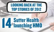 No. 14 -- Sutter Health in September announced it will get into the insurance business by launching its own HMO. The move, aimed at helping the nonprofit hospital system compete in a world transformed by federal health care reform, is part of a broader trend toward vertical integration in that industry.