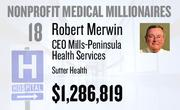 No. 18. Robert Merwin, CEO of Mills-Peninsula Health Services at Sutter Health of Sacramento, received total compensation of $1,286,819 in the tax year ending Dec. 31, 2010. Base pay was $555,175.
