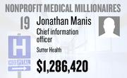 No. 19. Jonathan Manis, chief information officer at Sutter Health of Sacramento, received total compensation of $1,286,420 in the tax year ending Dec. 31, 2010. Base pay was $560,432.