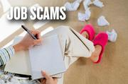JOB SCAMS: Work from home? Make lots of money without quitting your other job? Want to be a secret shopper? The adage goes: If it's too good to be true, it probably is.  The Better Business Bureau says job opportunities can be fake, with real-looking websites and applications. The catch is the credit check or providing bank information for direct deposit.  In reality, all the scammers want is your info for identity theft.