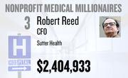 No. 3. Robert Reed, CFO at Sutter Health of Sacramento, received total compensation of $2,404,933 in the tax year ending Dec. 31, 2010. Base pay was $989,257.