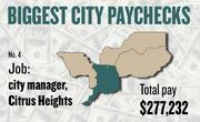 No. 4 -- $277,232 was the total gross pay in 2011 for an unnamed city manager in Citrus Heights, according to the state controller's office. The amount includes $0 in overtime pay, $5,074 in lump-sum pay, and $33,616 in other pay.