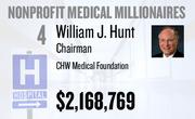 No. 4. William J. Hunt, chairman at CHW Medical Foundation of Rancho Cordova, received total compensation of $2,168,769 in the tax year ending June 30, 2010. Base pay was $884,506.